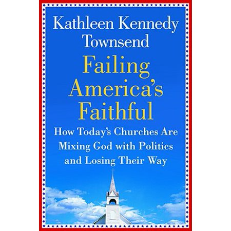 Failing America's Faithful : How Today's Churches Are Mixing God with Politics and Losing Their (Three Ways The Church Shaped Medieval Life)