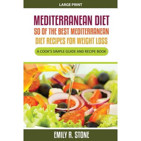 Mediterranean Diet : 50 of the Best Mediterranean Diet Recipes for Weight Loss (Large Print): A Cook's Simple Guide and Recipe (Best Diet Desserts Ever)