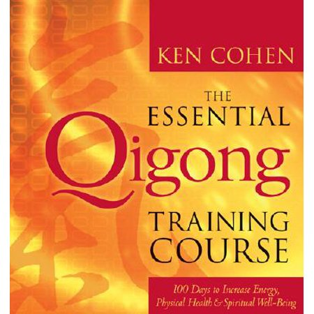 The Essential Qigong Training Course : 100 Days to Increase Energy, Physical Health, and Spiritual