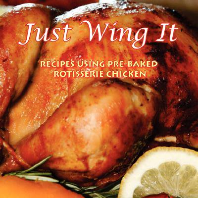 Just Wing It : Recipes Using Pre-Baked Rotisserie (Best Baked Turkey Wings Recipe)