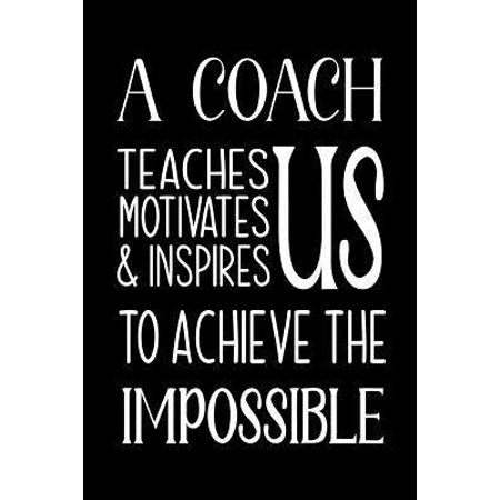 A Coach Teaches, Motivates and Inspires: Lined Journal, Thank You Gift for your best favorite Coach, Appreciation gift, thank you retirement gift idea Paperback ()