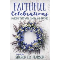 Faithful Celebrations: Faithful Celebrations: Making Time with Family and Friends (Paperback)