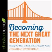 Becoming the Next Great Generation - Audiobook