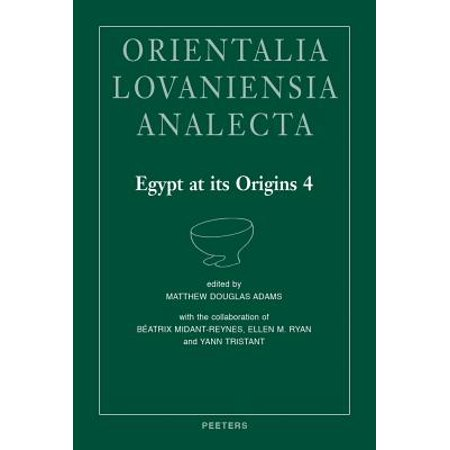 Egypt at Its Origins 4 : Proceedings of the Fourth International Conference 'Origin of the State. Predynastic and Early Dynastic Egypt', New York, 26th-30th July 2011