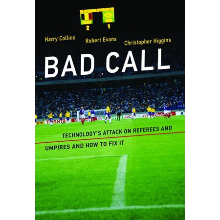 (Bad Call : Technology's Attack on Referees and Umpires and How to Fix It)