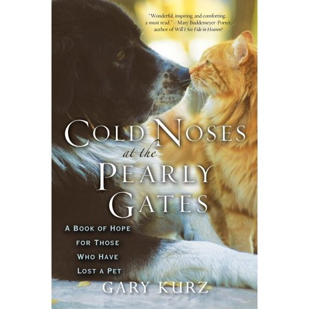 Cold Noses At The Pearly Gates : A Book of Hope for Those Who Have Lost a (Pearly Gates Pickup Review)