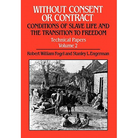 Technical Life - Without Consent or Contract: Conditions of Slave Life and the Transition to Freedom, Technical Papers, Vol. II