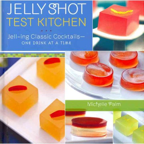 Jelly Shot Test Kitchen: Jell-ing Classic Cocktails-One Drink at a Time