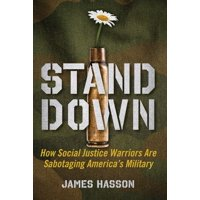 Stand Down : How Social Justice Warriors Are Sabotaging America's Military