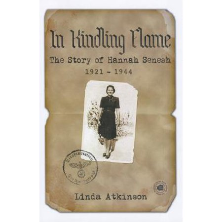 In Kindling Flame : The Story of Hannah Senesh 1921-1944 [Second Edition] (Story Of Hannah)