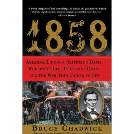 1858: Abraham Lincoln, Jefferson Davis, Robert E. Lee, Ulysses S. Grant and the War They Failed to See by