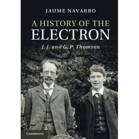 A History Of The Electron  J  J  And G  P  Thomson