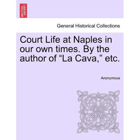 Court Life At Naples In Our Own Times  By The Author Of  La Cava   Etc