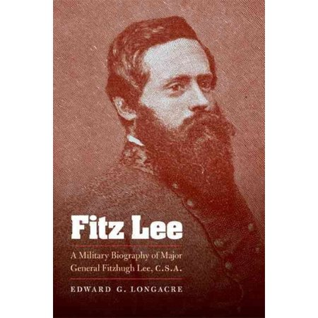 Fitz Lee: A Military Biography of Major General Fitzhugh Lee, C.S.A.
