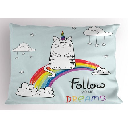 Kids Pillow Sham Cat Unicorn Sitting on Rainbow Clouds with Follow Your Dreams Quote Fantasy Nursery, Decorative Standard Size Printed Pillowcase, 26 X 20 Inches, Multicolor, by