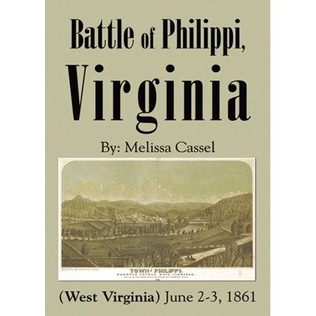 Battle of Philippi, Virginia (West Virginia): June 2-3, 1861 -