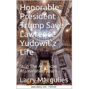 The Honorable President Trump Save Lawrence Yudowitz - eBook