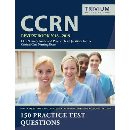 Ccrn Review Book 2018-2019 : Ccrn Study Guide and Practice Test Questions for the Critical Care Nursing