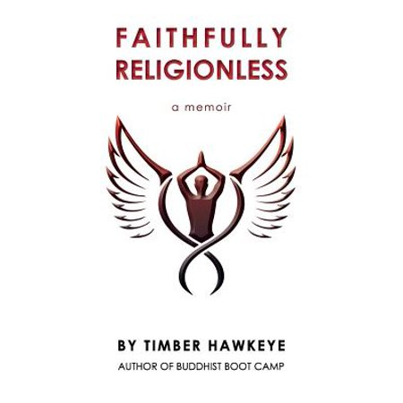 Faithfully Religionless : A memoir about letting go of the need to