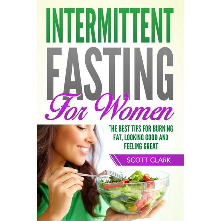 Intermittent Fasting for Women: The Best Tips for Burning Fat, Looking Good and Feeling Great! - (Best Supplements For Intermittent Fasting)