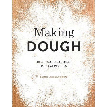 Making Dough : Recipes and Ratios for Perfect Pastries