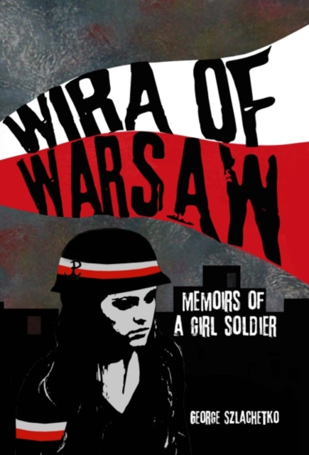Wira of Warsaw: Memoirs of a Girl Soldier (Hardcover) by