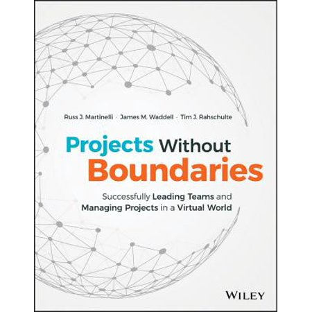 Projects Without Boundaries : Successfully Leading Teams and Managing Projects in a Virtual