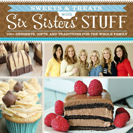 Sweets & Treats with Six Sisters' Stuff : 100+ Desserts, Gift Ideas, and Traditions for the Whole Family - Easy Halloween Desserts Ideas