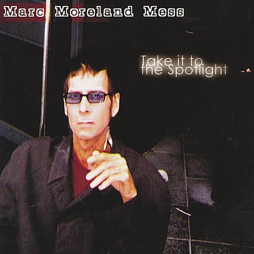 Marc Mess Moreland - Take It to the Spotlight [CD]