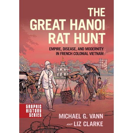 The Great Hanoi Rat Hunt : Empire, Disease, and Modernity in French Colonial - French Colonial Medal