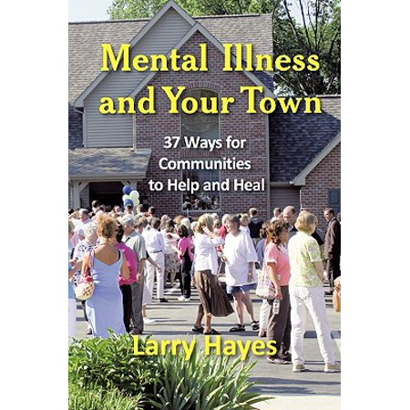 Mental Illness and Your Town : 37 Ways for Communities to Help and (Mental Illness Hearing Voices In Your Head)