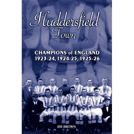 Huddersfield Town: Champions of England 1923-24, 1924-25 & 1925-26 -