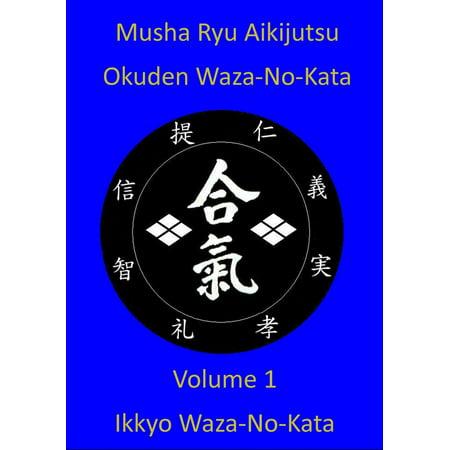 Musha Ryu Aikijutsu Okuden Waza-No-Kata Volume 1 Ikkyo Waza-No Kata - eBook
