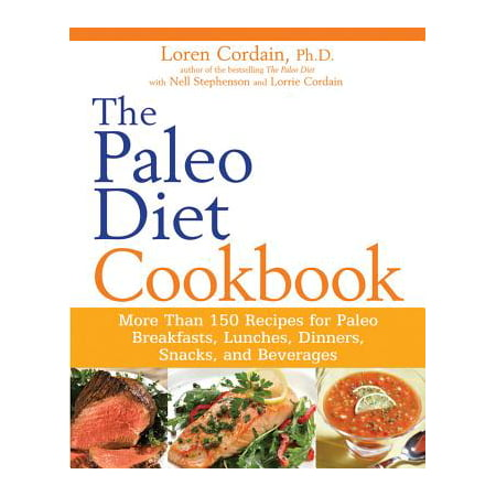 The Paleo Diet Cookbook : More Than 150 Recipes for Paleo Breakfasts, Lunches, Dinners, Snacks, and