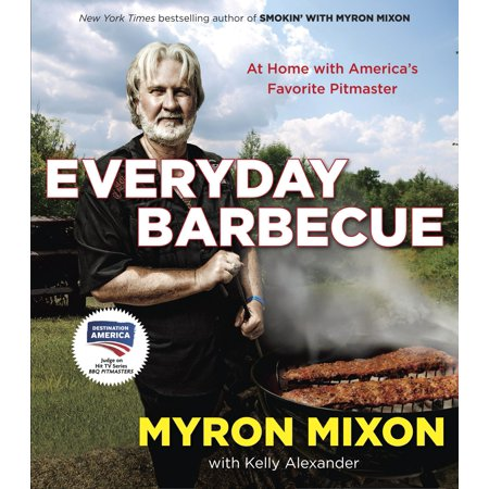 Everyday Barbecue : At Home with America's Favorite Pitmaster: A Cookbook