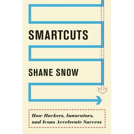 Smartcuts : How Hackers, Innovators, and Icons Accelerate Success