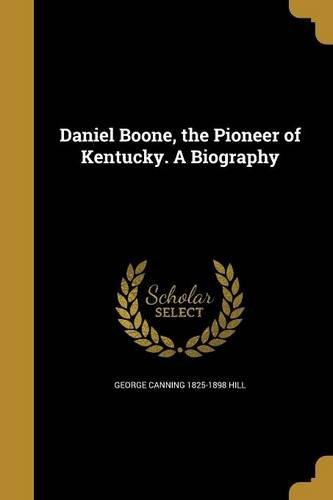 Daniel Boone, the Pioneer of Kentucky. a Biography by
