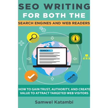 SEO Writing for both the Search Engines and Web Readers: How to Gain Trust, Authority, and Create Value to Attract Targeted Web Visitors - (Search The Web Right From The Address Bar)