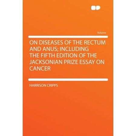 On Diseases Of The Rectum And Anus Including The Fifth Edition Of  On Diseases Of The Rectum And Anus Including The Fifth Edition Of The  Jacksonian Prize
