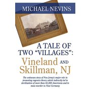 "A Tale of Two ""Villages"" : Vineland and Skillman, NJ: The Unknown Story of New Jersey's Major Role in Promoting Eugenics Theory Which Indirectly Led to Sterilization of More Than 65,000 Americans and to Mass Murder in Nazi Germany."
