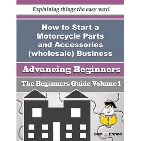 How to Start a Motorcycle Parts and Accessories (wholesale) Business (Beginners Guide) - eBook (Wholesale Kids Accessories)