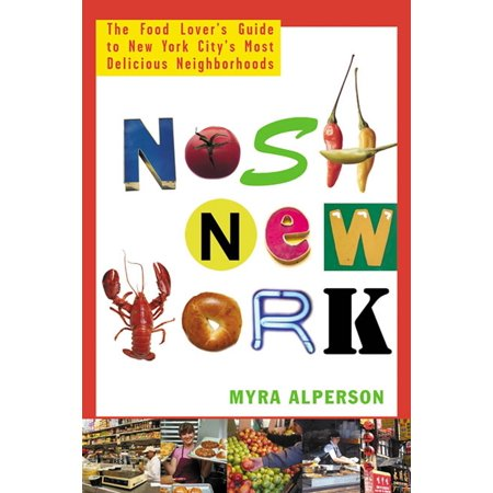 Nosh New York  The Food Lovers Guide To New York Citys Most Delicious Neighborhoods