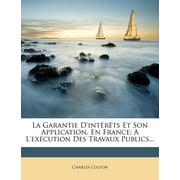 La Garantie D'Interets Et Son Application, En France : A L'Execution Des Travaux Publics...