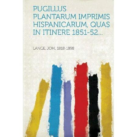 Pugillus Plantarum Imprimis Hispanicarum  Quas In Itinere 1851 52