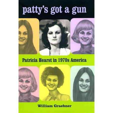 Pattys Got A Gun   Patricia Hearst In 1970S America