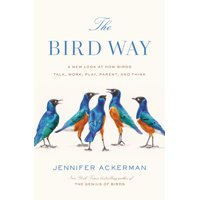 The Bird Way : A New Look at How Birds Talk, Work, Play, Parent, and Think (Hardcover)