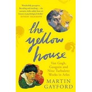 The Yellow House: Van Gogh Gauguin and Nine Turbulent Weeks in Arles (Paperback)