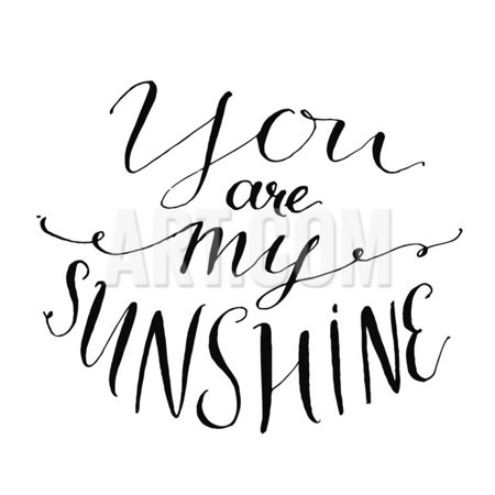 You are My Sunshine. Inspirational Quote. Vector Lettering for Valentines Day Cards, Prints Print Wall Art By - You Are My Sunshine Movie