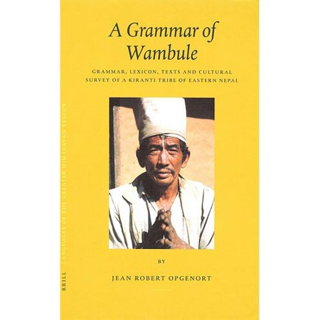 A Grammar Of Wambule  Grammar  Lexicon  Texts And Cultural Survey Of A Kiranti Tribe Of Eastern Nepal
