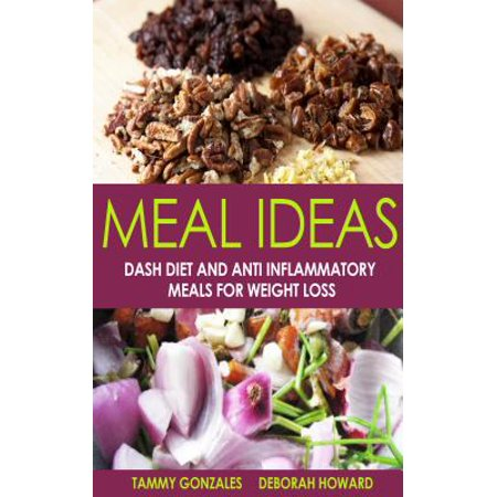 Meal Ideas: Dash Diet and Anti Inflammatory Meals for Weight Loss - eBook - Anti Halloween Ideas